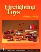Firefighting Toys 1940s-1990s by: James G. Piatti, Sandra Frost Piatti
