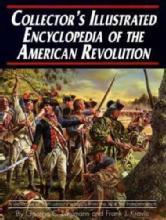 Collector's Illustrated Encyclopedia of the American Revolution (Softcover) by: Neumann & Kravic