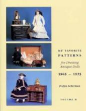 My Favorite Patterns for Dressing Antique Dolls Vol II by: Evelyn Ackerman