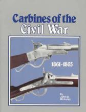 Carbines of the Civil War 1861-1865 by: John McAulay