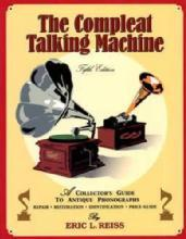 The Compleat Talking Machine, 5th Ed (Antique Phonographs) by: Eric Reiss