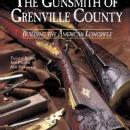 The Gunsmith of Grenville County: Building the American Longrifle, Revised Edition by: Peter A. Alexander