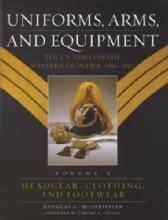 US Army Western Frontier Uniforms, Arms and Equipment Vol 1 Headgear, Clothing, Footwear by: Douglas McChristian