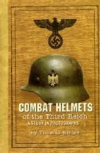 Combat Helmets of the Third Reich by: Thomas Kibler
