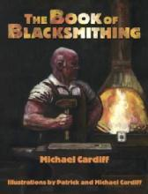 The Book of Blacksmithing (Setting Up, Essential Skills, Easy Projects) by: Michael Cardiff