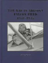 The RAF (Royal Air Force) In Arizona Falcon Field 1941-45 WWII by: Jim Dawson