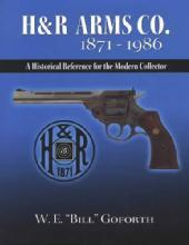 H&R Arms Co. 1871-1986: A Historical Reference for the Modern Collector by: W. E. Bill Goforth
