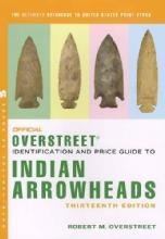 Official Overstreet Identification and Price Guide to Indian Arrowheads, 13th Ed by: Robert M. Overstreet