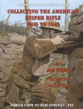 A Shooter's and Collector's Guide: Collecting the American Sniper Rifle 1900 to 1945 by: Joe Poyer