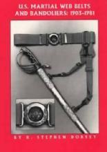 US Martial Web Belts & Bandoliers by: R Stephen Dorsey