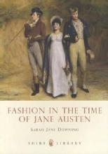 Fashion in the Time of Jane Austen by: Sarah Jane Downing
