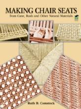 Making Chair Seats from Cane, Rush and Other Natural Materials by: Ruth B. Comstock