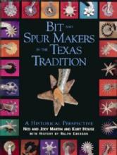 Bit & Spur Makers in the Texas Tradition by: Martin, House, Emerson