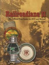 Railroadiana II: The Official Price Guide for 2011 and Beyond by: Sue Knous