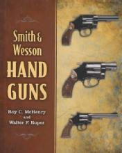 Smith & Wesson Hand Guns by: Roy C. McHenry, Walter F. Roper