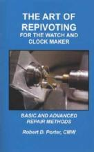 The Art of Repivoting For The Watch and Clock Maker by: Robert Porter