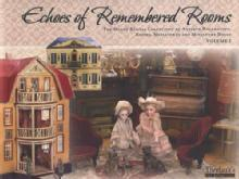 Echoes of Remembered Rooms Vol 1 & 2: Antique Dollhouses, Rooms, Miniatures, Dolls