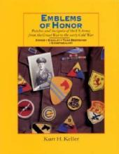 Emblems of Honor (Patches, Insignia, US Army) by: Kurt H. Keller