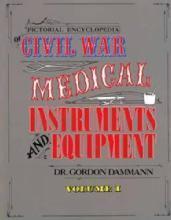 Civil War Medical Instruments Vol 1 by: Gordon Dammann