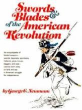Swords & Blades of the American Revolution by: George Neumann