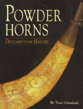 Powder Horns: Documents of History (17th - 19th Century) by: Tom Grinslade