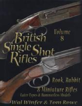 British Single Shot Rifles, Volume 8: Rook, Rabbit & Miniature Rifles, Later Types & Hammerless Models by: Wal Winfer, Tom Row