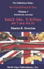 British Enfield Rifles, Vol 1, 3rd Ed: SMLE (No. 1) Rifles Mk 1 and Mk III by: Charles Stratton