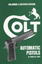 Colt Automatic Pistols by: Donald B. Bady