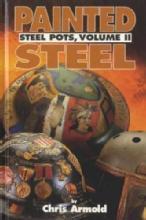Painted Steel: Steel Pots, Vol 2 by: Chris Armold