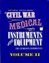 Civil War Medical Instruments Vol 2 by: Gordon Dammann