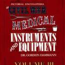 Civil War Medical Instruments Vol 3 by: Gordon Dammann