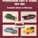 Promotional Cars & Trucks 1934-1983 Dealership Vehicles in Miniature by: Steve Butler