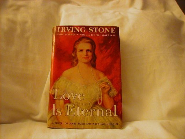 Love Is Eternal, Story of Mary Todd and Abraham Lincoln by Irving Stone