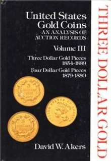 United States $3 & $4 Gold Coins Analysis Vol 3 Akers