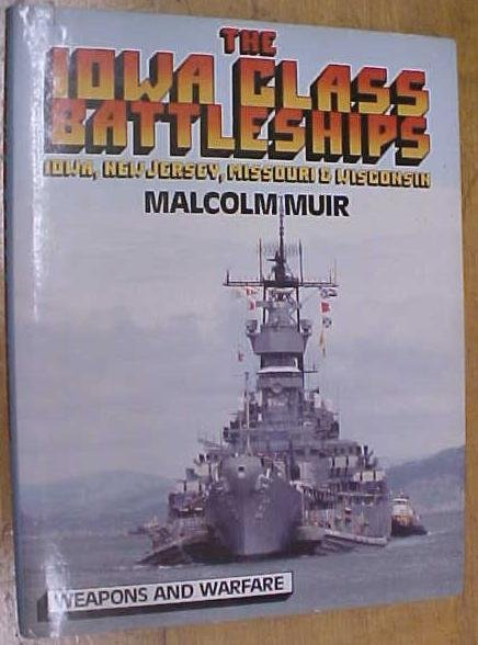 The Iowa Class Battleships Malcolm Muir