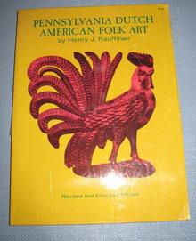 Pennsylvania Dutch American Folk Art by Henry J. Kauffman