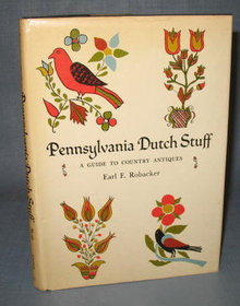 Pennsylvania Dutch Stuff : A Guide to Country Antiques by Earl F. Robacker