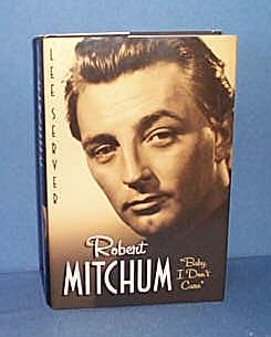 Robert Mitchum: Baby I Don't Care by Lee Server
