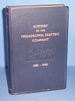History of the Philadelphia Electric Compnay 1881-1961 by Nicholas B. Wainwright