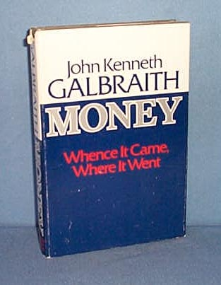 Money Whence It Came, Where It Went by John Kenneth Galbraith