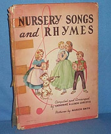 Nursery Songs and Rhymes compiled by Catherine Allison Christie, pictures by Marion Smith