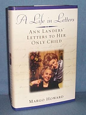 A Life in Letters: Ann Landers' Letters to her Only Child by Margo Howard