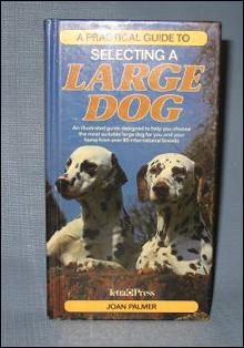 A Practical Guide to Selecting a Large Dog by Joan Palmer