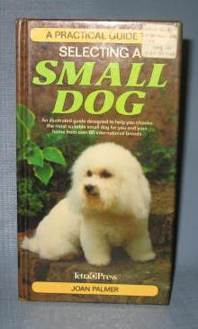 A Practical Guide to Selecting a Small Dog by Joan Palmer