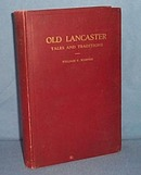 Old Lancaster Tales and Traditions by William Frederic Worner