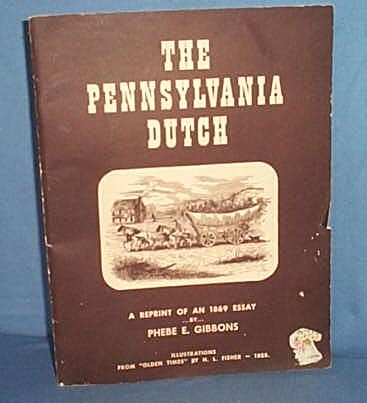 The Pennsylvania Dutch, A Reprint of an 1869 Essay by Phebe E. Gibbons