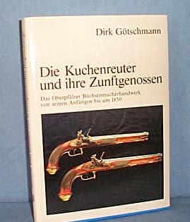 Die Kuchenreuter und ihre Zunftgenossen by Dirk Gotschmann