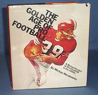 The Golden Age of Pro Football: A Remembrance of Pro Football in the 1950s by Mickey Herskowitz