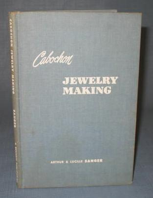 Cabochon Jewelry Making by Arthur and Lucille Sanger