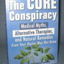 The Cure Conspiracy : Medical Myths, Alternative Therapies and Natural Remedies Even Your Doctor May Not Know by the Editors of FC&A Medical Publishing